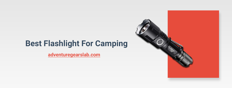 Best Flashlight For Camping Of 2020-The Ultimate Buying Guide