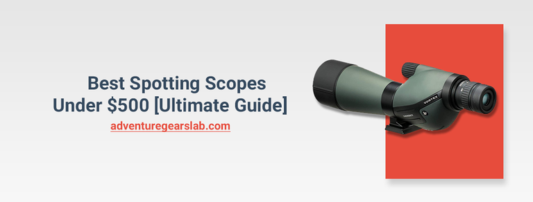 Best Spotting Scopes under $500 Reviews