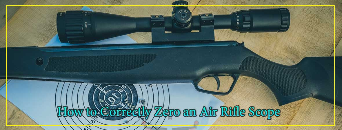How To Correctly Zero An Air Rifle Scope For Target Shooting Or