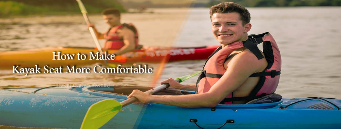 How to Make Kayak Seat More Comfortable