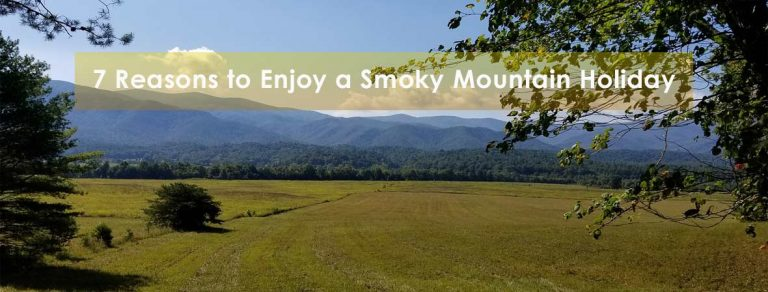 7 Reasons to Enjoy a Smoky Mountain Holiday